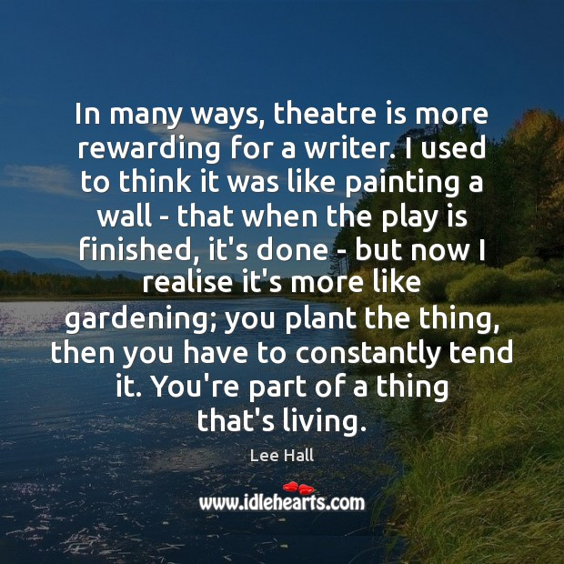 In many ways, theatre is more rewarding for a writer. I used Lee Hall Picture Quote