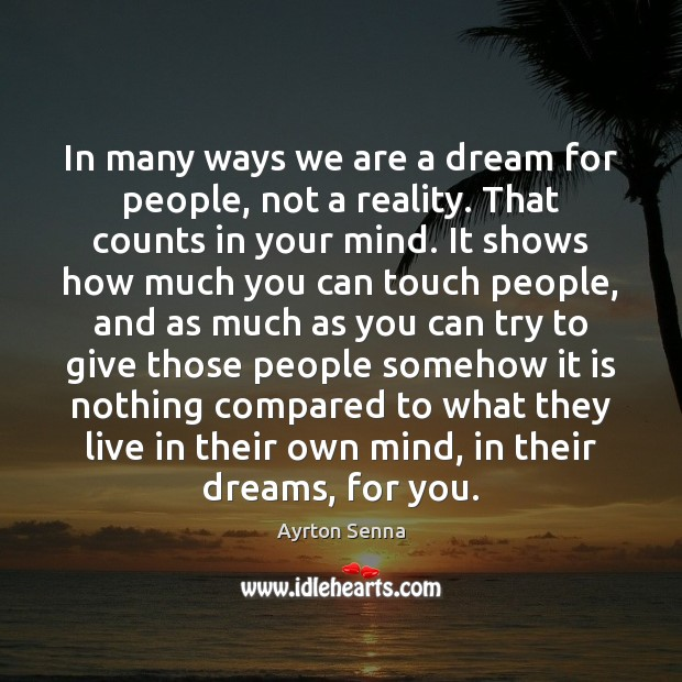 In many ways we are a dream for people, not a reality. Image