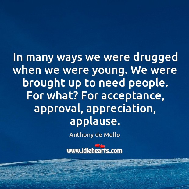 In many ways we were drugged when we were young. We were Image