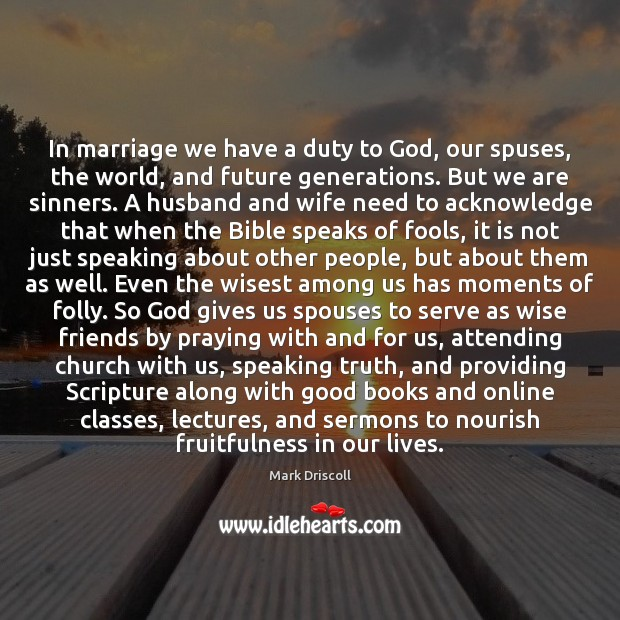 In marriage we have a duty to God, our spuses, the world, Mark Driscoll Picture Quote