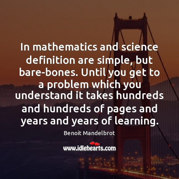In mathematics and science definition are simple, but bare-bones. Until you get Benoit Mandelbrot Picture Quote