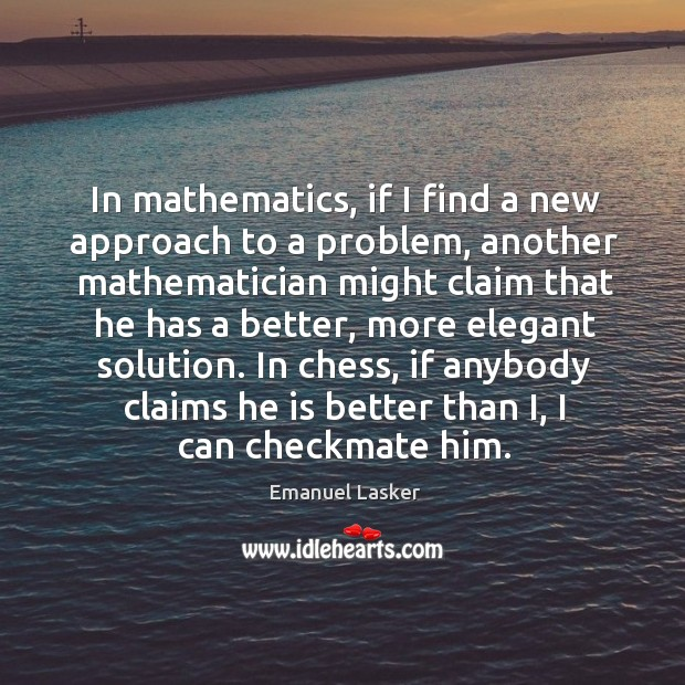 In mathematics, if I find a new approach to a problem, another Image