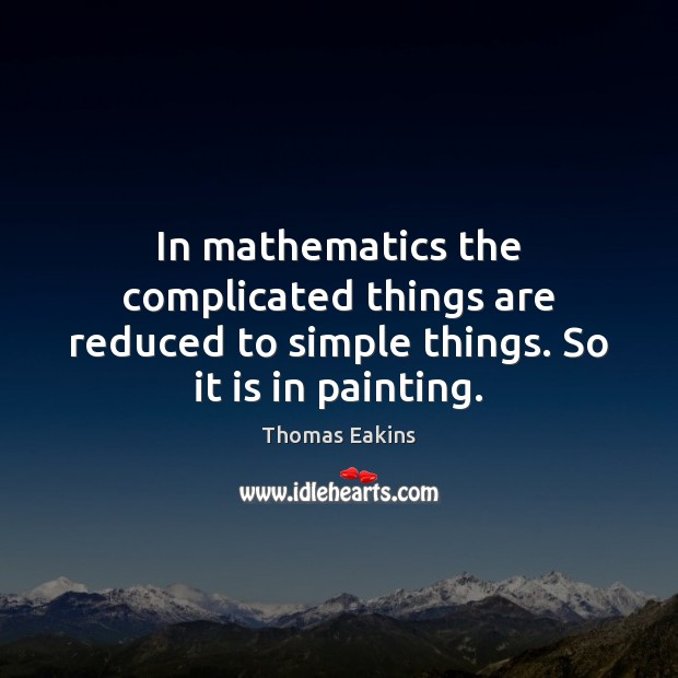 Image, In mathematics the complicated things are reduced to simple things. So it is in painting.