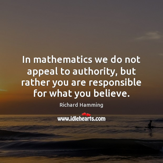 In mathematics we do not appeal to authority, but rather you are Image