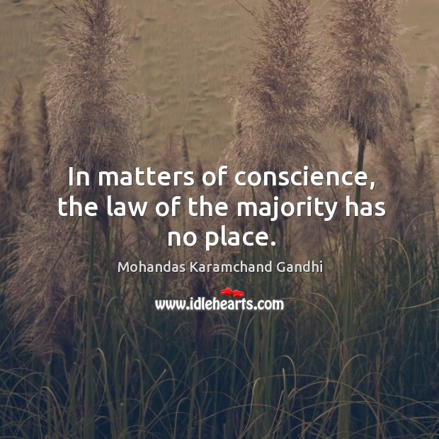 In matters of conscience, the law of the majority has no place. Image