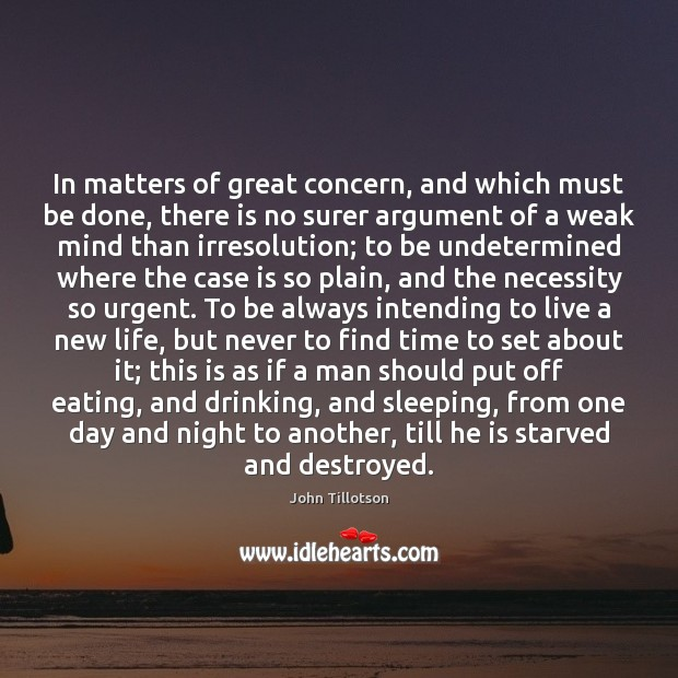 In matters of great concern, and which must be done, there is John Tillotson Picture Quote