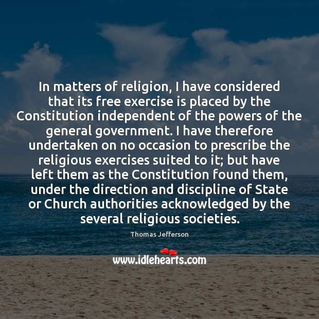 In matters of religion, I have considered that its free exercise is Thomas Jefferson Picture Quote