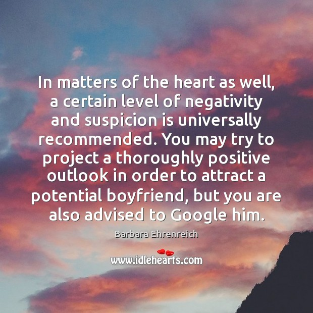 In matters of the heart as well, a certain level of negativity Barbara Ehrenreich Picture Quote