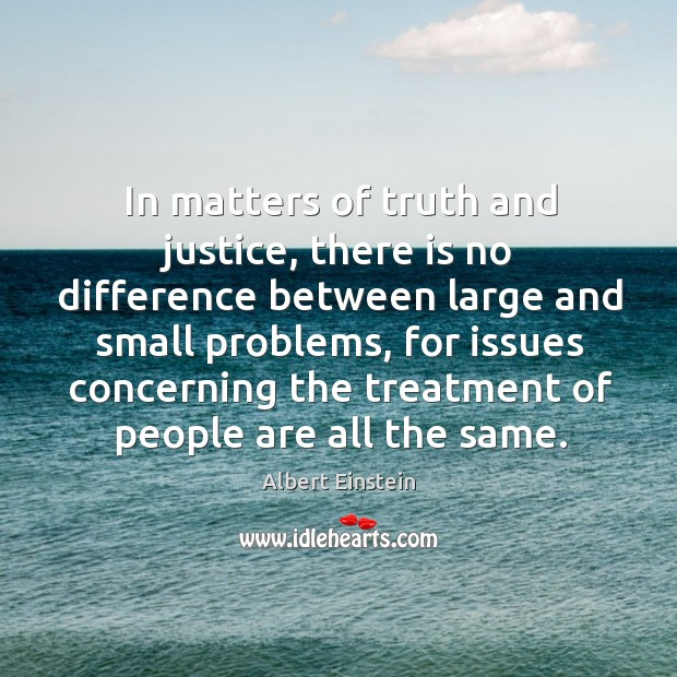 Image, In matters of truth and justice, there is no difference between large and small problems