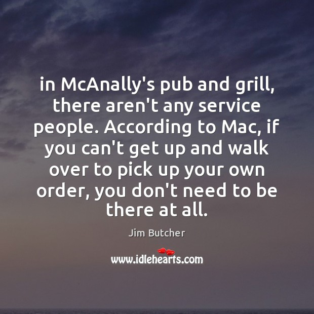 In McAnally's pub and grill, there aren't any service people. According to Image