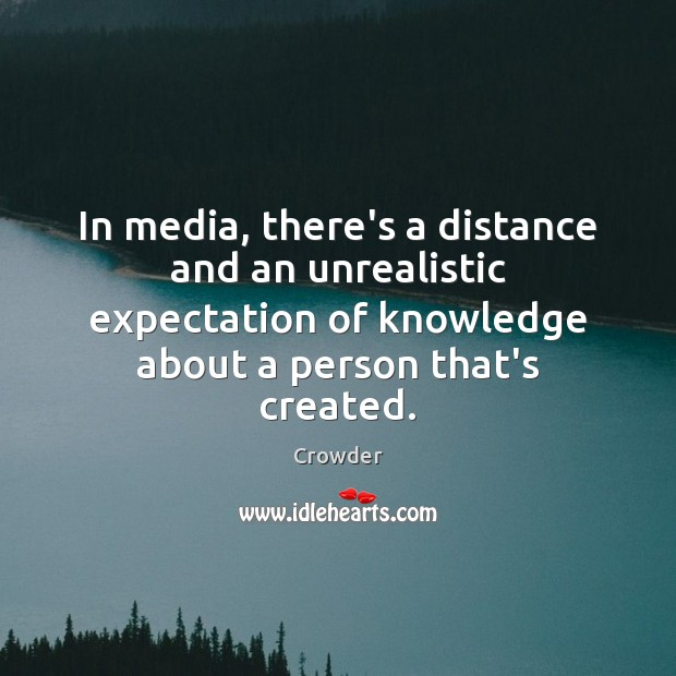 In media, there's a distance and an unrealistic expectation of knowledge about Image