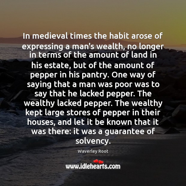 In medieval times the habit arose of expressing a man's wealth, no Image