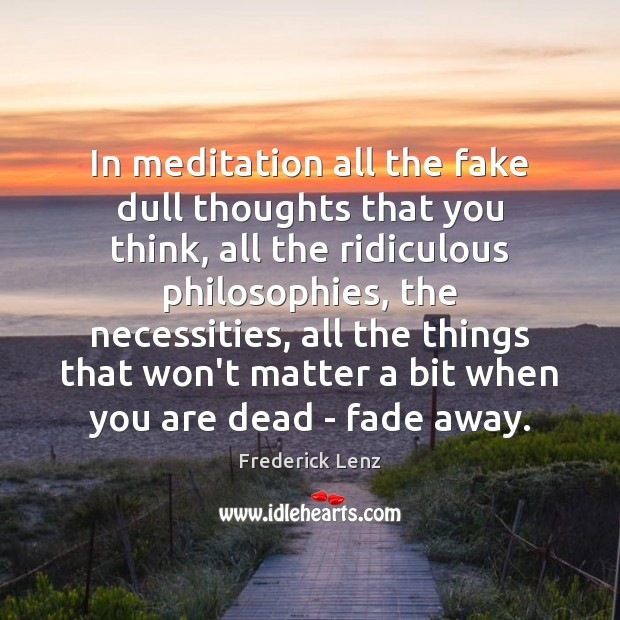 In meditation all the fake dull thoughts that you think, all the Image