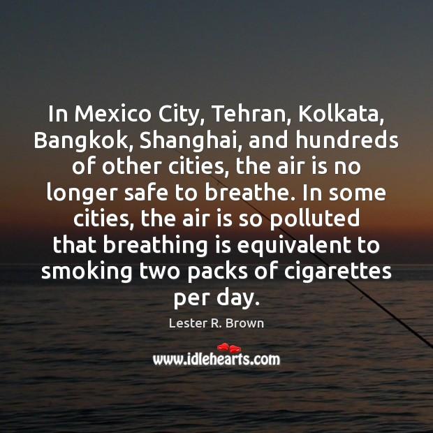 Image, In Mexico City, Tehran, Kolkata, Bangkok, Shanghai, and hundreds of other cities,