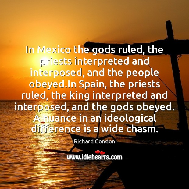 In Mexico the Gods ruled, the priests interpreted and interposed, and the Richard Condon Picture Quote