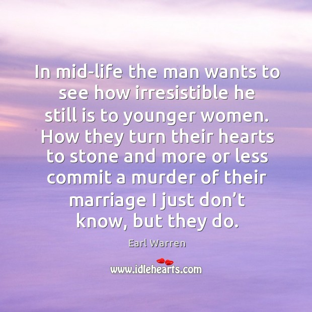 In mid-life the man wants to see how irresistible he still is to younger women. Image