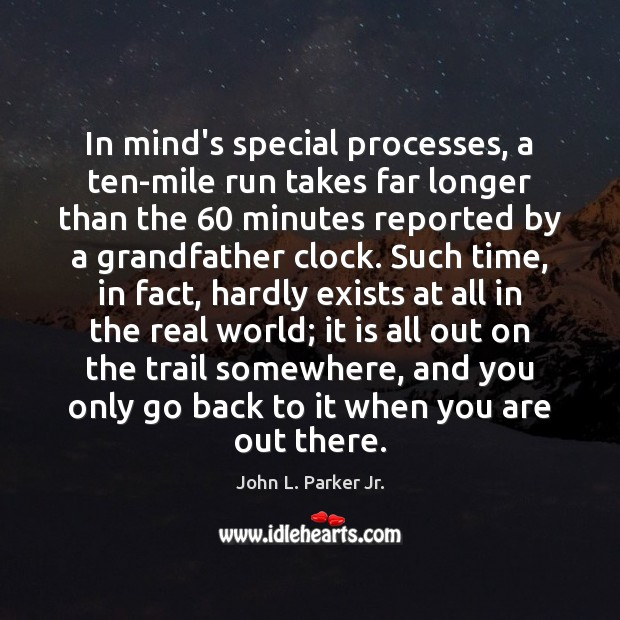 In mind's special processes, a ten-mile run takes far longer than the 60 Image