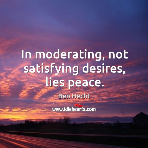 Image, In moderating, not satisfying desires, lies peace.