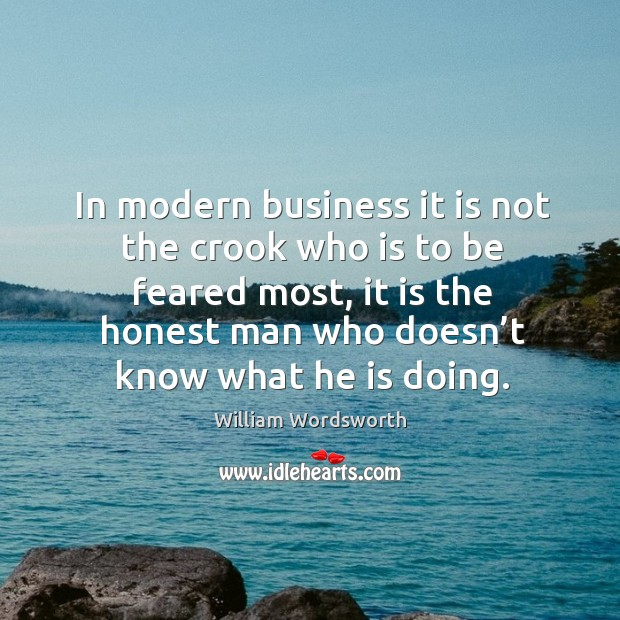 In modern business it is not the crook who is to be feared most Image