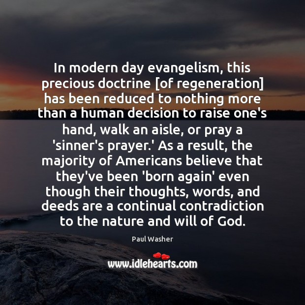 In modern day evangelism, this precious doctrine [of regeneration] has been reduced Paul Washer Picture Quote