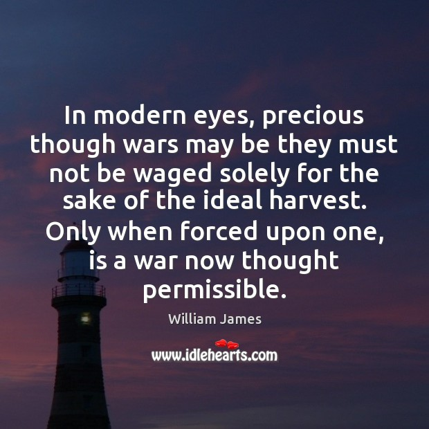 Image, In modern eyes, precious though wars may be they must not be