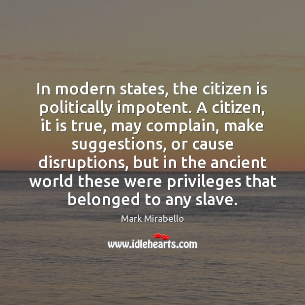 In modern states, the citizen is politically impotent. A citizen, it is Image