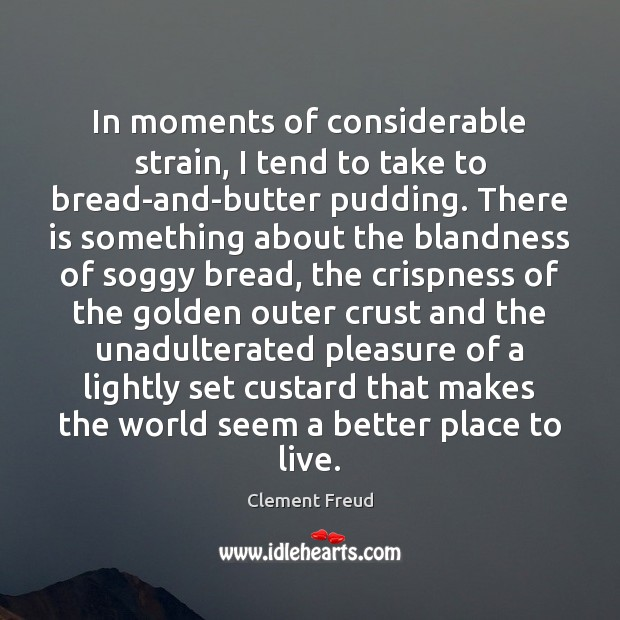 Image, In moments of considerable strain, I tend to take to bread-and-butter pudding.