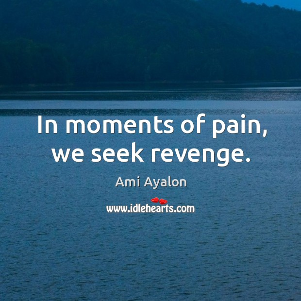 Image, In moments of pain, we seek revenge.