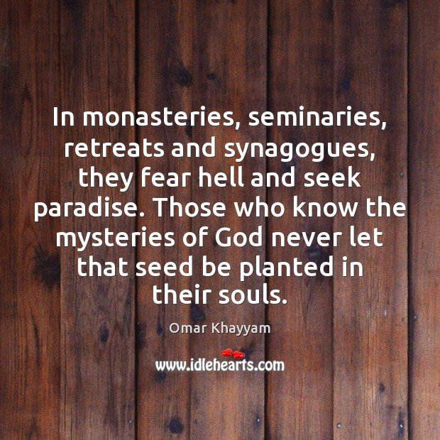 Image, In monasteries, seminaries, retreats and synagogues, they fear hell and seek paradise.