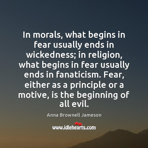 Image, In morals, what begins in fear usually ends in wickedness; in religion,