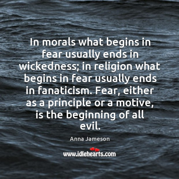 Image, In morals what begins in fear usually ends in wickedness;