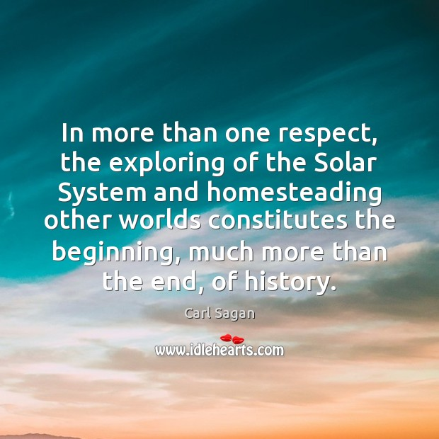 In more than one respect, the exploring of the Solar System and Carl Sagan Picture Quote