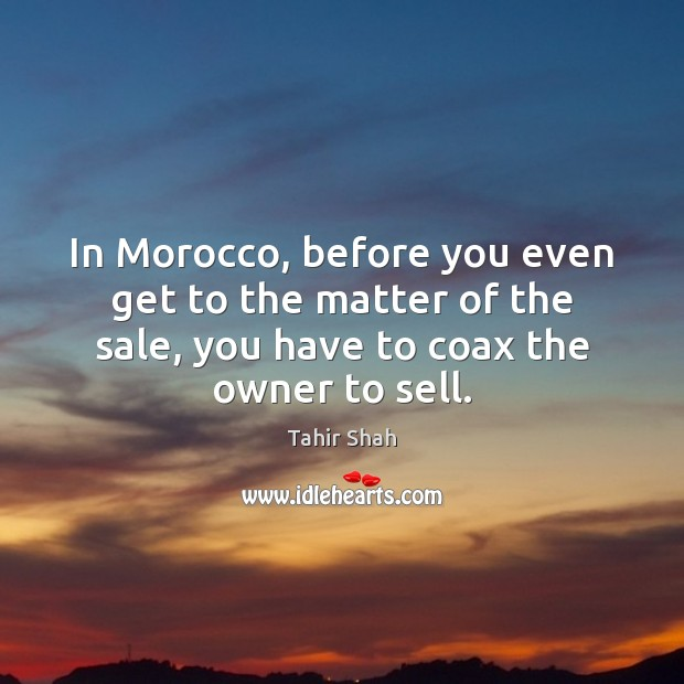 Image, In Morocco, before you even get to the matter of the sale,
