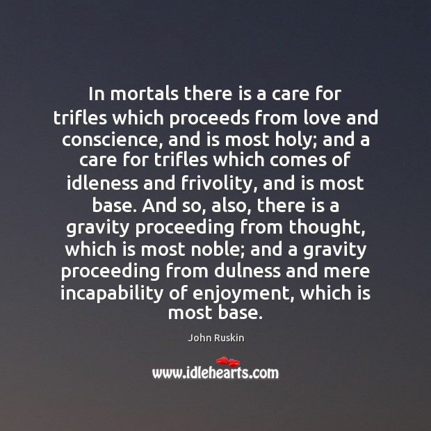 In mortals there is a care for trifles which proceeds from love Image