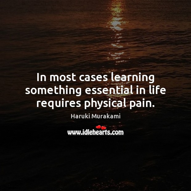 In most cases learning something essential in life requires physical pain. Image