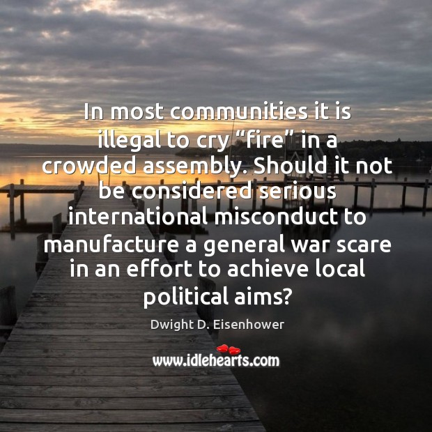 """In most communities it is illegal to cry """"fire"""" in a crowded assembly. Image"""