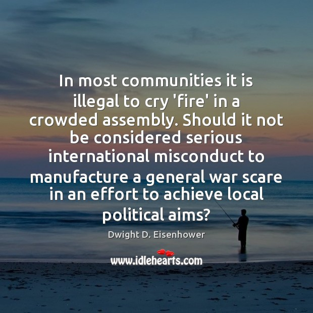 In most communities it is illegal to cry 'fire' in a crowded Image