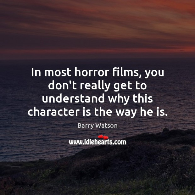 In most horror films, you don't really get to understand why this Barry Watson Picture Quote