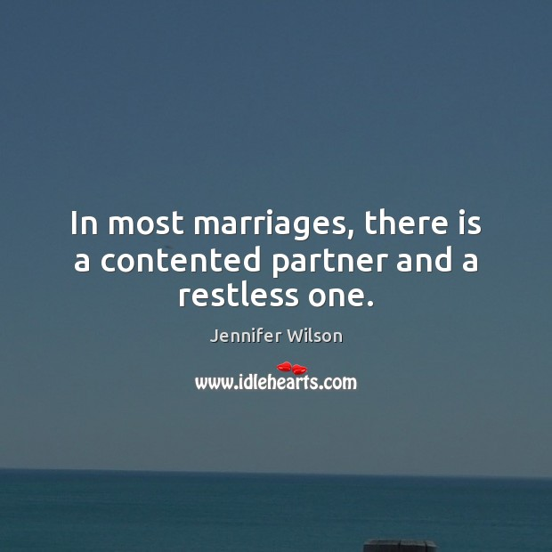 In most marriages, there is a contented partner and a restless one. Image