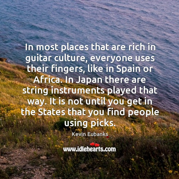 In most places that are rich in guitar culture, everyone uses their fingers, like in spain or africa. Image
