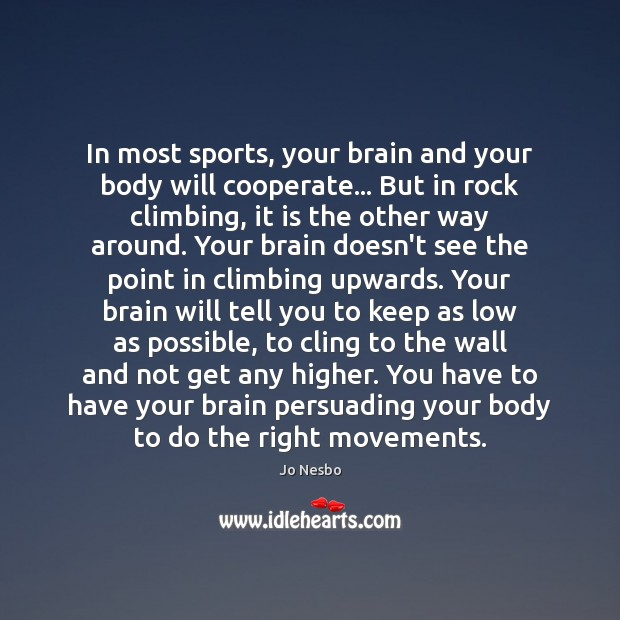 In most sports, your brain and your body will cooperate… But in Jo Nesbo Picture Quote