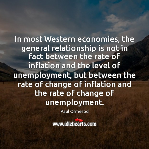 In most Western economies, the general relationship is not in fact between Paul Ormerod Picture Quote