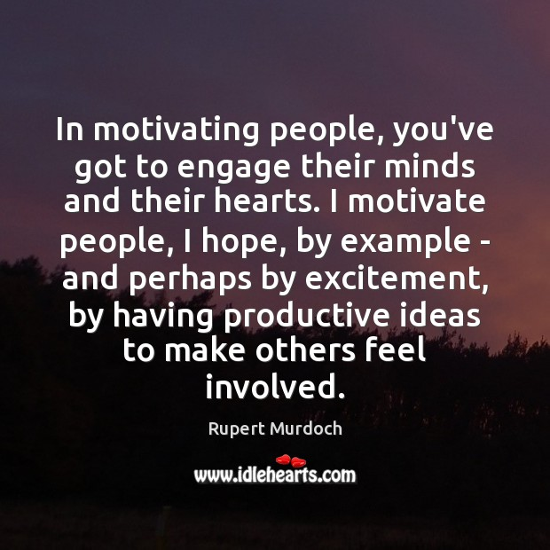 In motivating people, you've got to engage their minds and their hearts. Rupert Murdoch Picture Quote