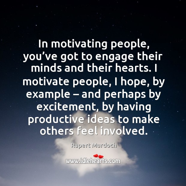 In motivating people, you've got to engage their minds and their hearts. Image