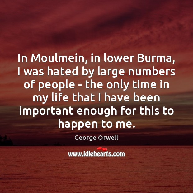 In Moulmein, in lower Burma, I was hated by large numbers of Image