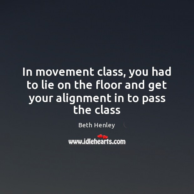 Image, In movement class, you had to lie on the floor and get your alignment in to pass the class