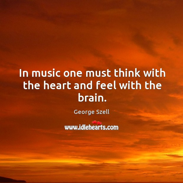 In music one must think with the heart and feel with the brain. Image