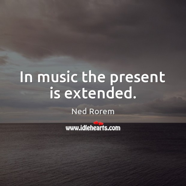 Image, In music the present is extended.