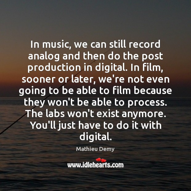 Image, In music, we can still record analog and then do the post