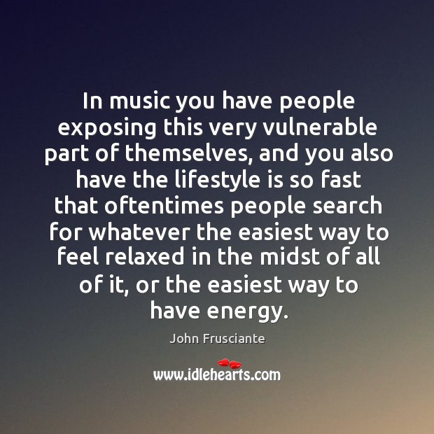 In music you have people exposing this very vulnerable part of themselves Image